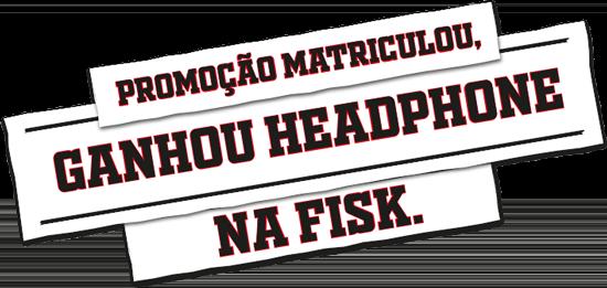 Promoção Matriculou, Ganhou Headphone na Fisk.